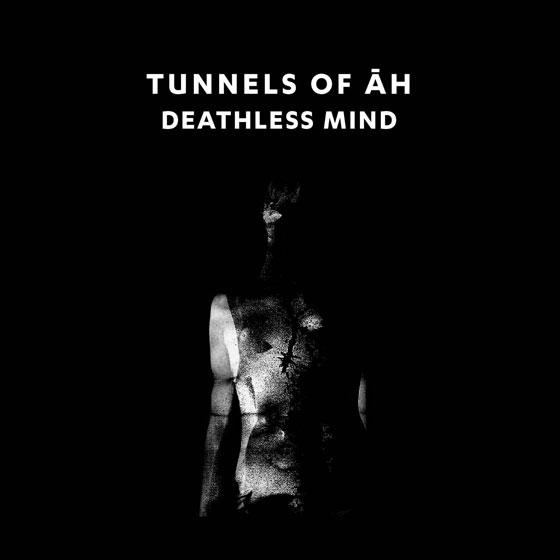 Tunnels Of Āh 'Deathless Mind'