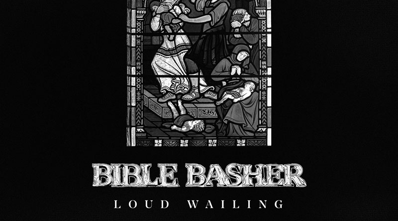 Bible Basher 'Loud Wailing'