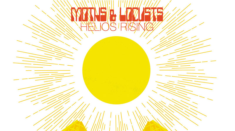 Moths & Locusts 'Helios Rising'