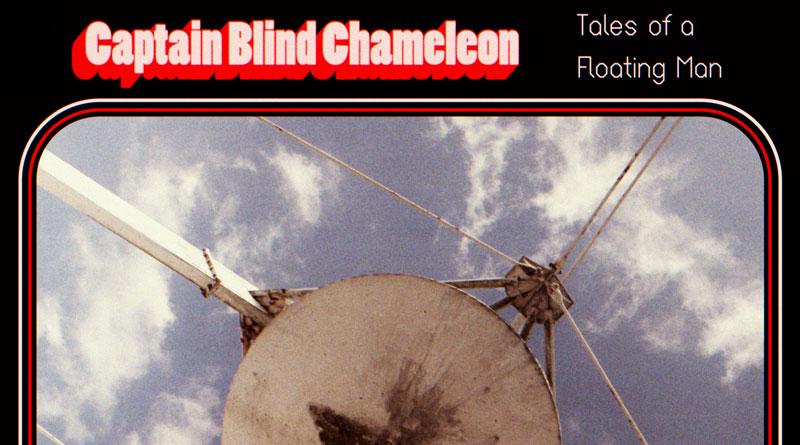 Captain Blind Chameleon 'Tales Of A Floating Man'