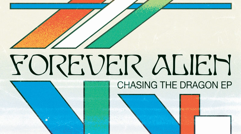 Forever Alien 'Chasing The Dragon' EP