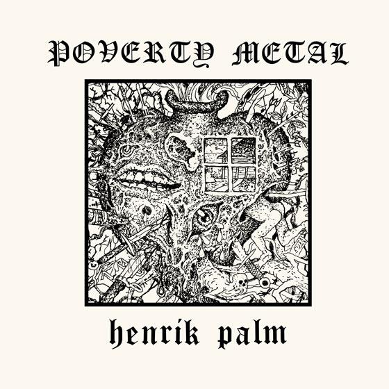 Henrik Palm 'Poverty Metal'