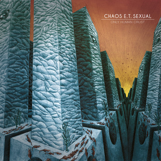 Chaos E.T. Sexual 'Only Human Crust'