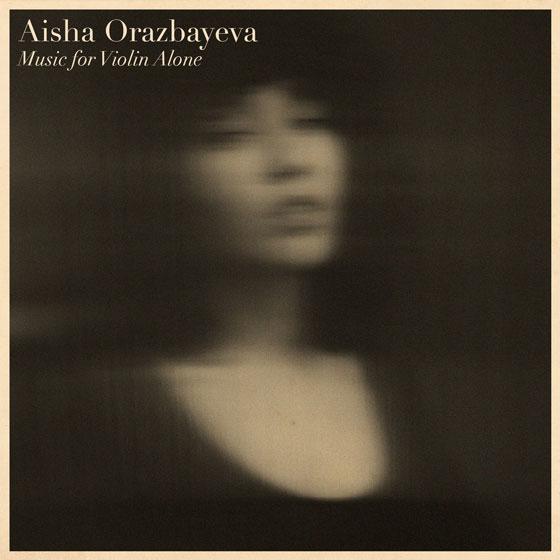 Aisha Orazbayeva 'Music For Violin Alone'