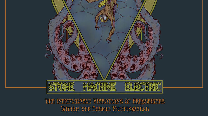 Stone Machine Electric 'The Inexplicable Vibrations Of Frequencies Within The Cosmic Netherworld'