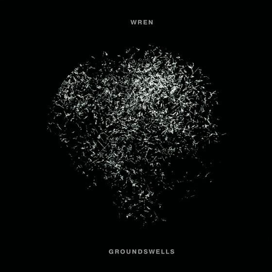 Wren 'Groundswells'