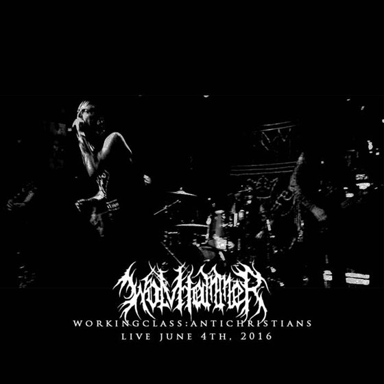 Wolvhammer 'WorkingClass:AntiChristians Live June 4th, 2016'