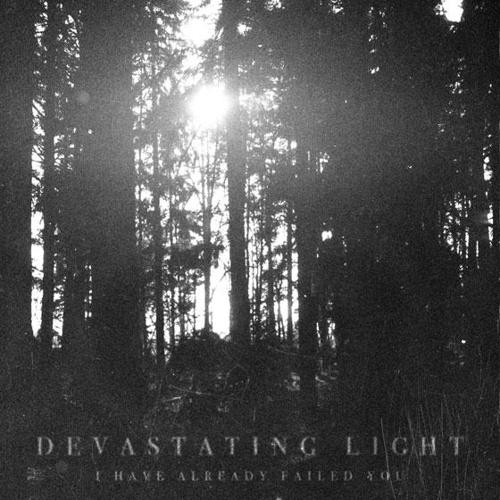 Devastating Light 'I Have Already Failed You'