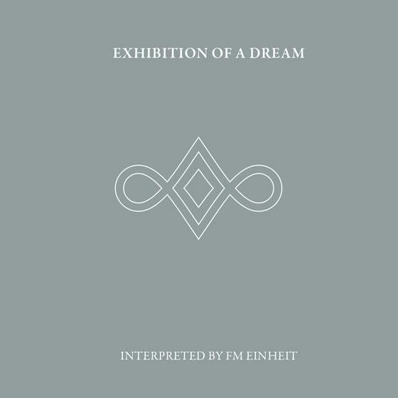 FM Einheit 'Exhibition Of A Dream'