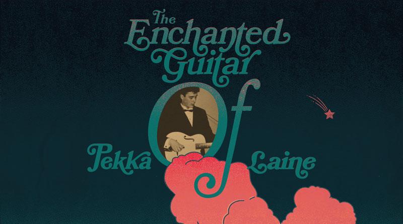 Pekka Laine 'The Enchanted Guitar Of Pekka Laine'