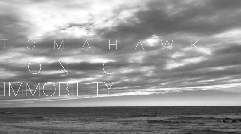 Tomahawk 'Tonic Immobility'