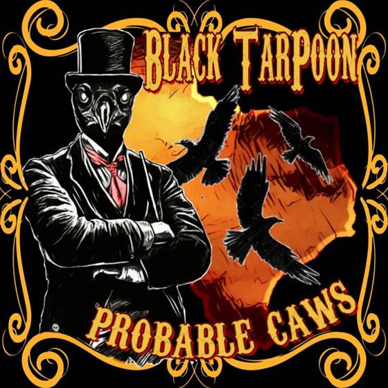 Black TarPoon 'Probable Caws'