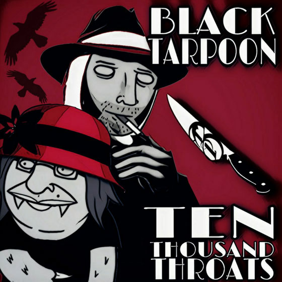 Black TarPoon 'Ten Thousand Throats'
