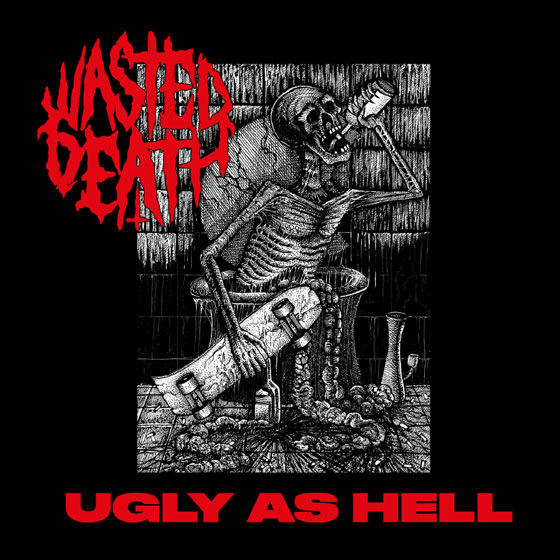Wasted Death 'Ugly As Hell'
