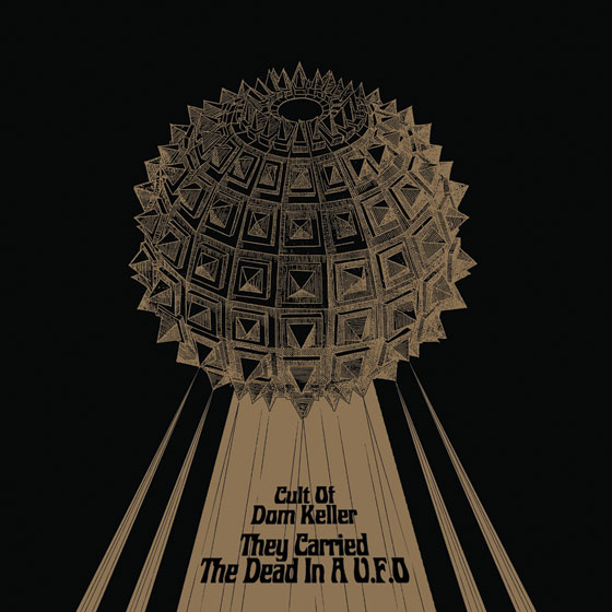 Cult Of Dom Keller 'They Carried The Dead In A U.F.O'