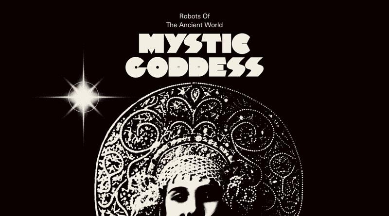 Robots Of The Ancient World 'Mystic Goddess'