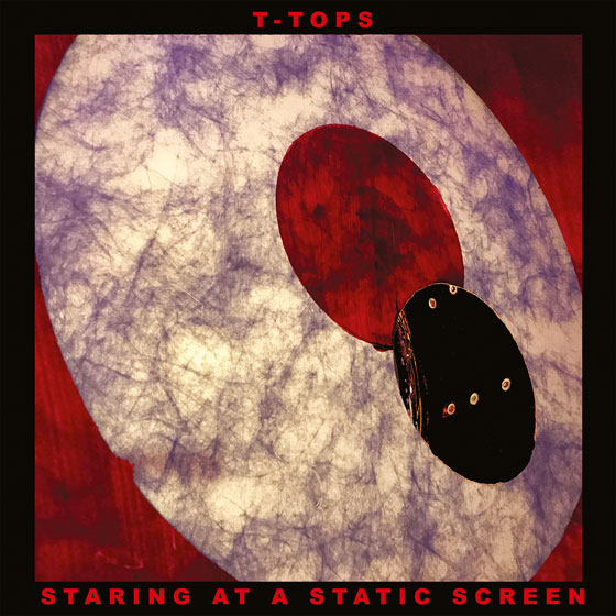 T-Tops 'Staring At A Static Screen'