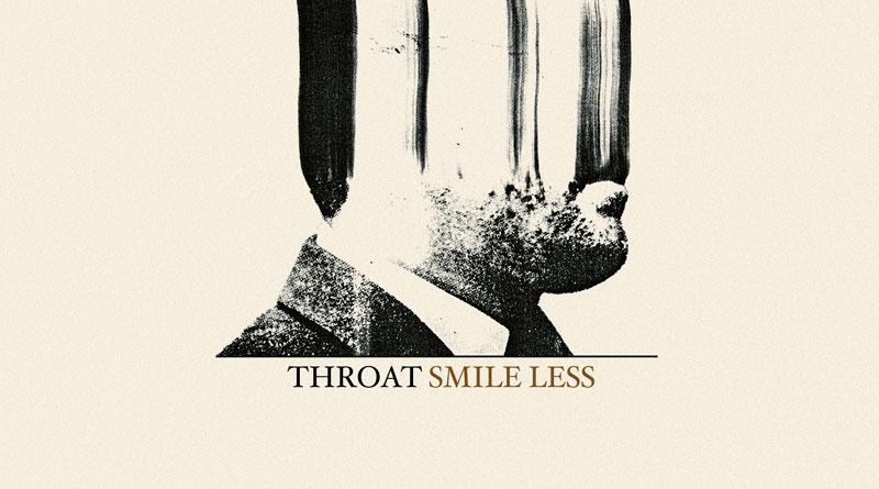 Throat 'Smile Less'