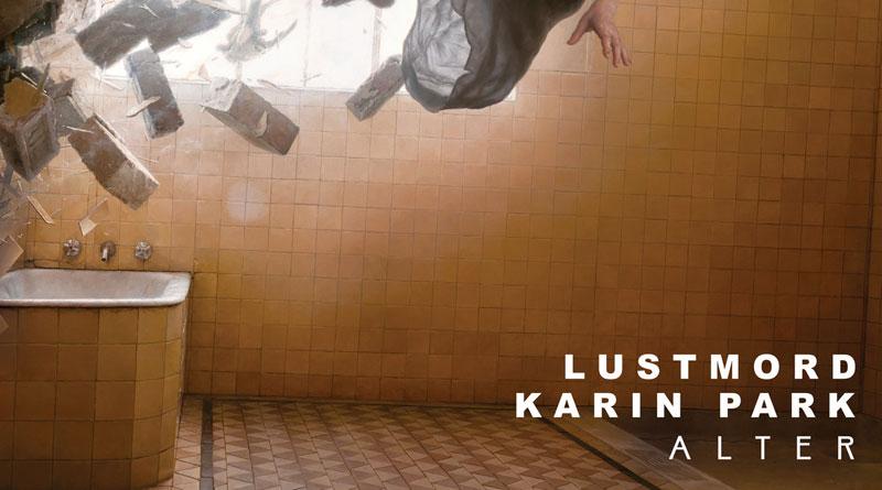 Lustmord & Karin Park 'Alter'