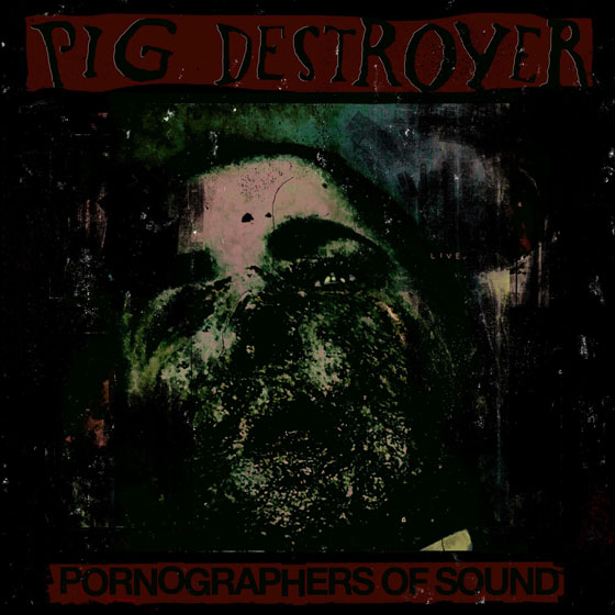 Pig Destroyer 'Pornographers Of Sound Live At St Vitus'