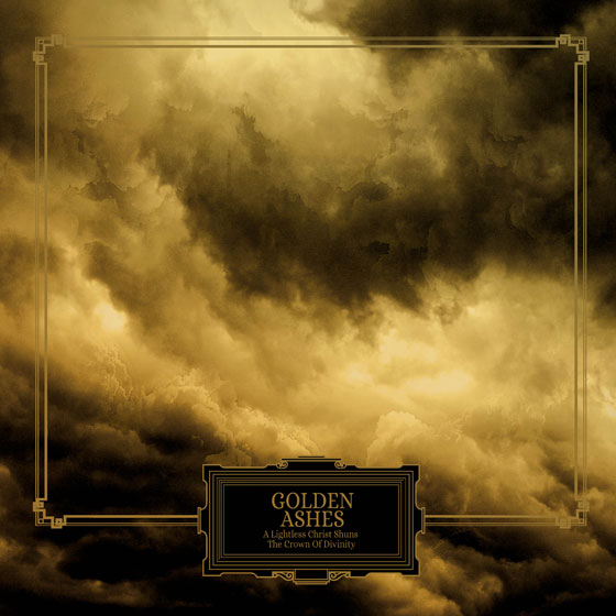 Golden Ashes 'A Lightless Christ Shuns The Crown Of Divinity'