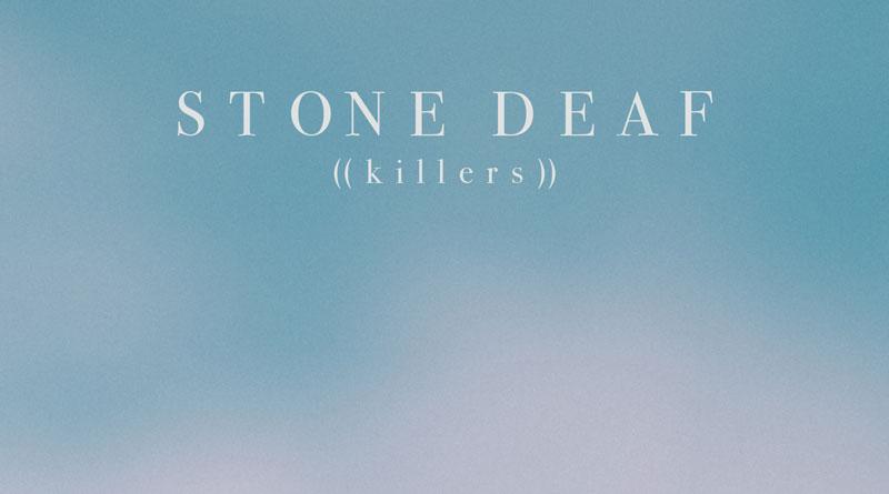 Stone Deaf '((Killers))'