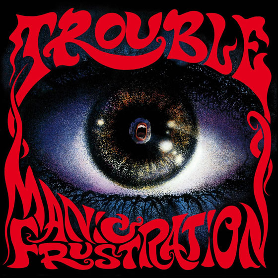 Trouble 'Manic Frustration'