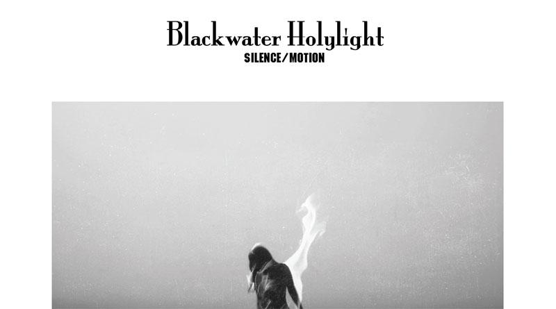 Blackwater Holylight 'Silence/Motion'