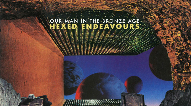Review: Our Man In The Bronze Age 'Hexed Endeavours'