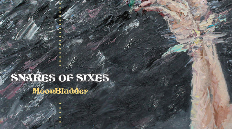 Snares Of Sixes 'MoonBladder'