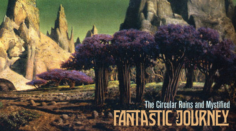 Review: The Circular Ruins And Mystified 'Fantastic Journey'